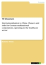 Titel: Internationalisation to China. Chances and risks for German multinational corporations, operating in the healthcare sector