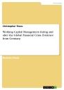 Titel: Working Capital Management during and after the Global Financial Crisis. Evidence from Germany