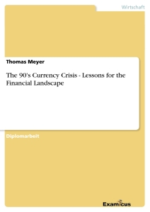 Titel: The 90's Currency Crisis - Lessons for the Financial Landscape