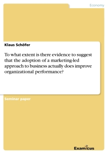 Titel: To what extent is there evidence to suggest that the adoption of a marketing-led approach to business actually does improve organizational performance?