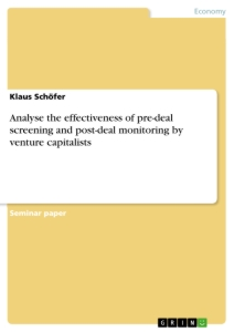 Titel: Analyse the effectiveness of pre-deal screening and post-deal monitoring by venture capitalists