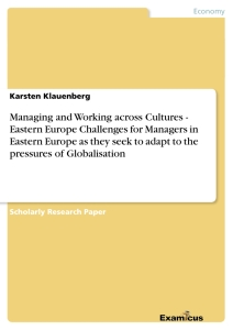 Titel: Managing and Working across Cultures - Eastern EuropeChallenges for Managers in Eastern Europe as they seek to adapt to the pressures of Globalisation