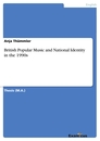 Titel: British Popular Music and National Identity in the 1990s