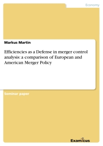 Titel: Efficiencies as a Defense in merger control analysis: a comparison of European  and American Merger Policy