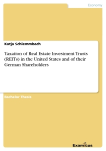 Titel: Taxation of Real Estate Investment Trusts (REITs) in the United States and of their German Shareholders