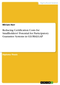 Titel: Reducing Certification Costs for Smallholders?Potential for Participatory Guarantee Systems in GLOBALGAP