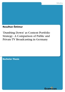 Titel: 'Dumbing Down' as Content Portfolio Strategy - A Comparison of Public and Private TV Broadcasting in Germany