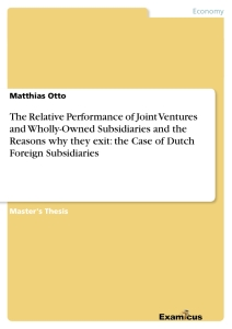 Titel: The Relative Performance of Joint Ventures and Wholly-Owned Subsidiaries and the Reasons why they exit: the Case of Dutch Foreign Subsidiaries