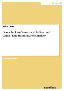 Titel: Deutsche Joint Ventures in Indien und China - Eine Interkulturelle Analyse