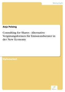 Titel: Consulting for Shares - Alternative Vergütungsformen für Emissionsberater in der New Economy