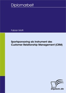 Titel: Sportsponsoring als Instrument des Customer Relationship Management (CRM)
