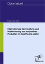 Titel: Internationale Vermarktung und Positionierung von innovativen Produkten im Healthcare-Sektor