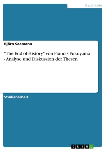 "Titel: ""The End of History"" von Francis Fukuyama - Analyse und Diskussion der Thesen"