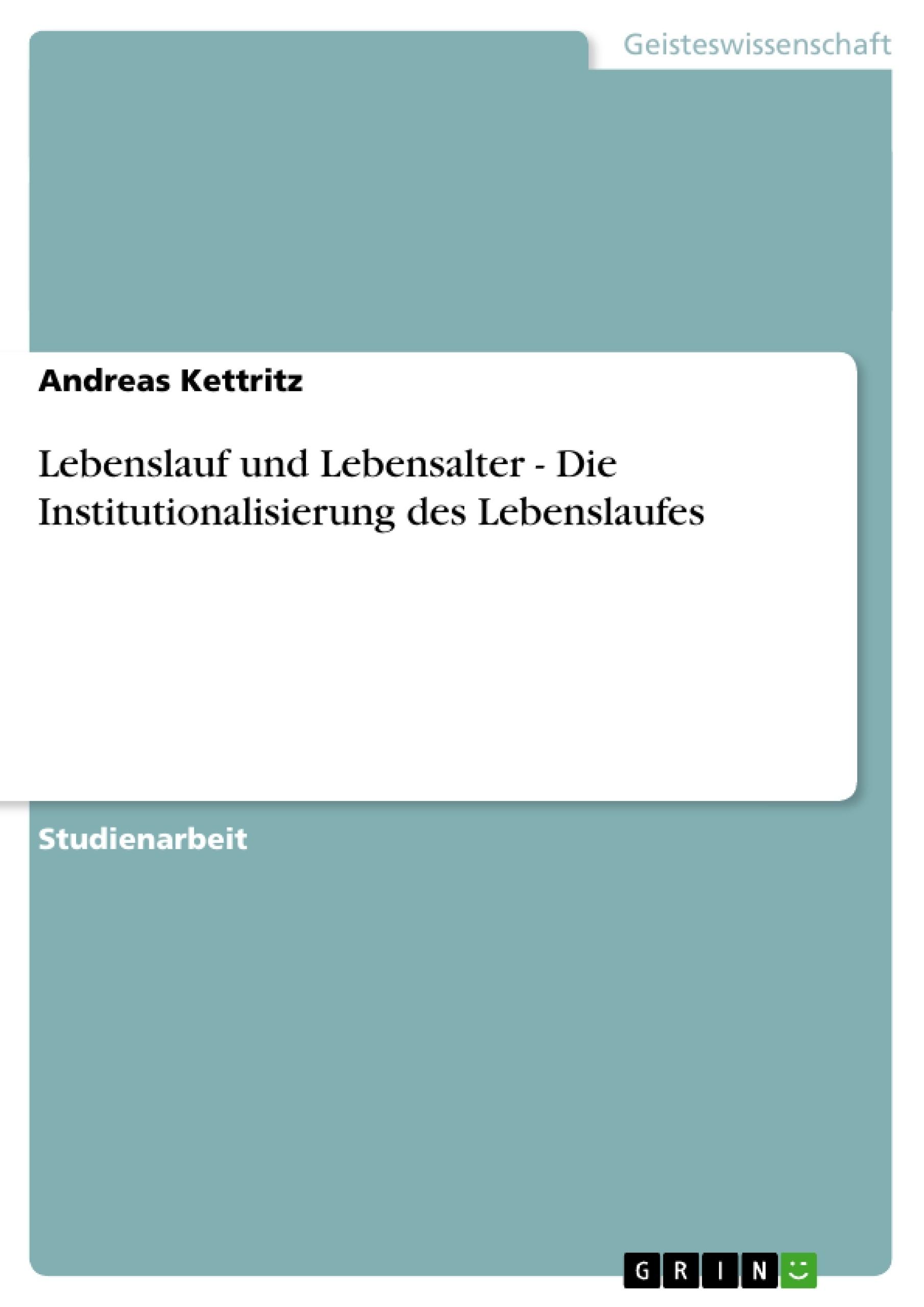 Lebenslauf und Lebensalter - Die Institutionalisierung des ...