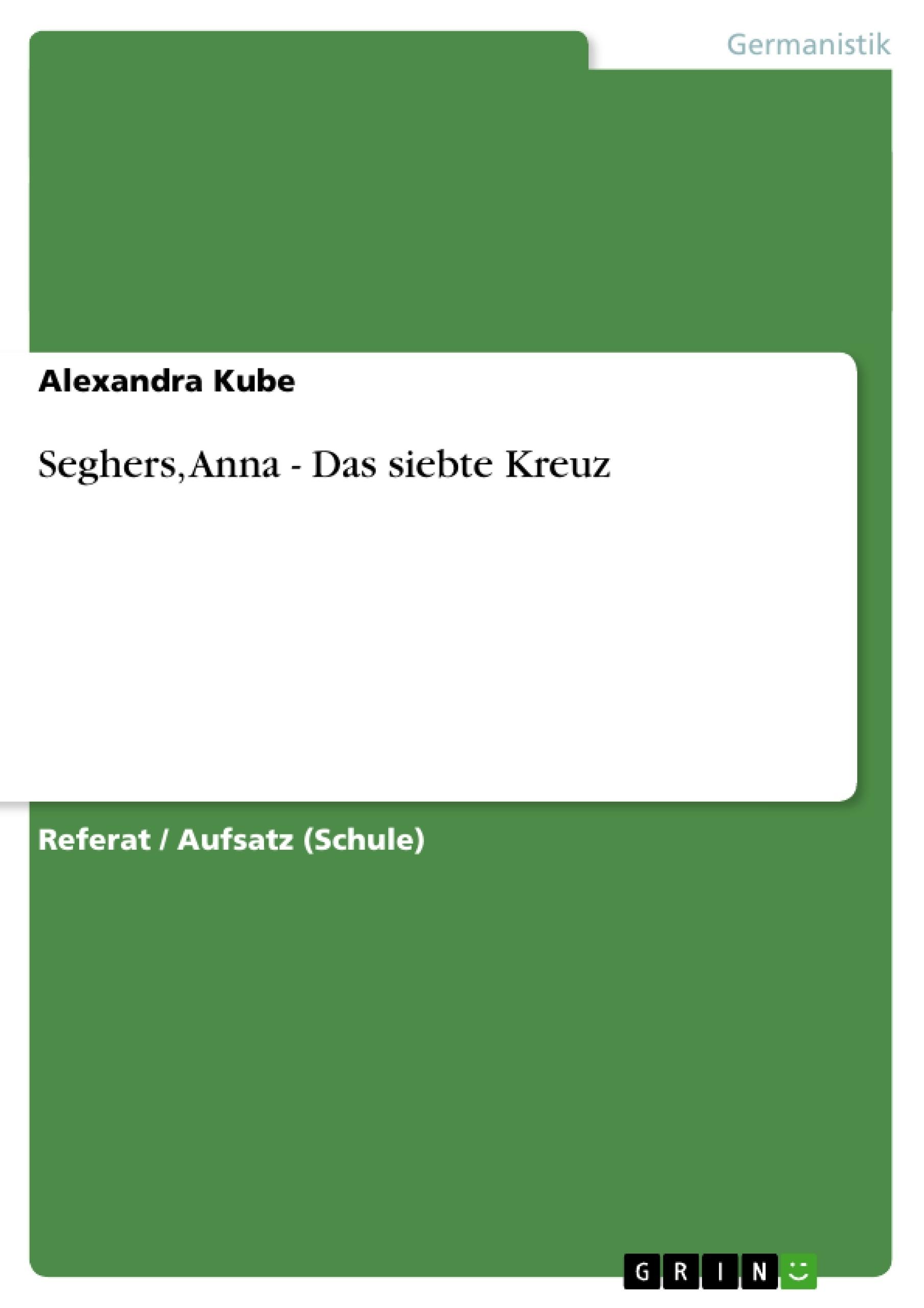 Seghers, Anna - Das siebte Kreuz   Masterarbeit, Hausarbeit ...