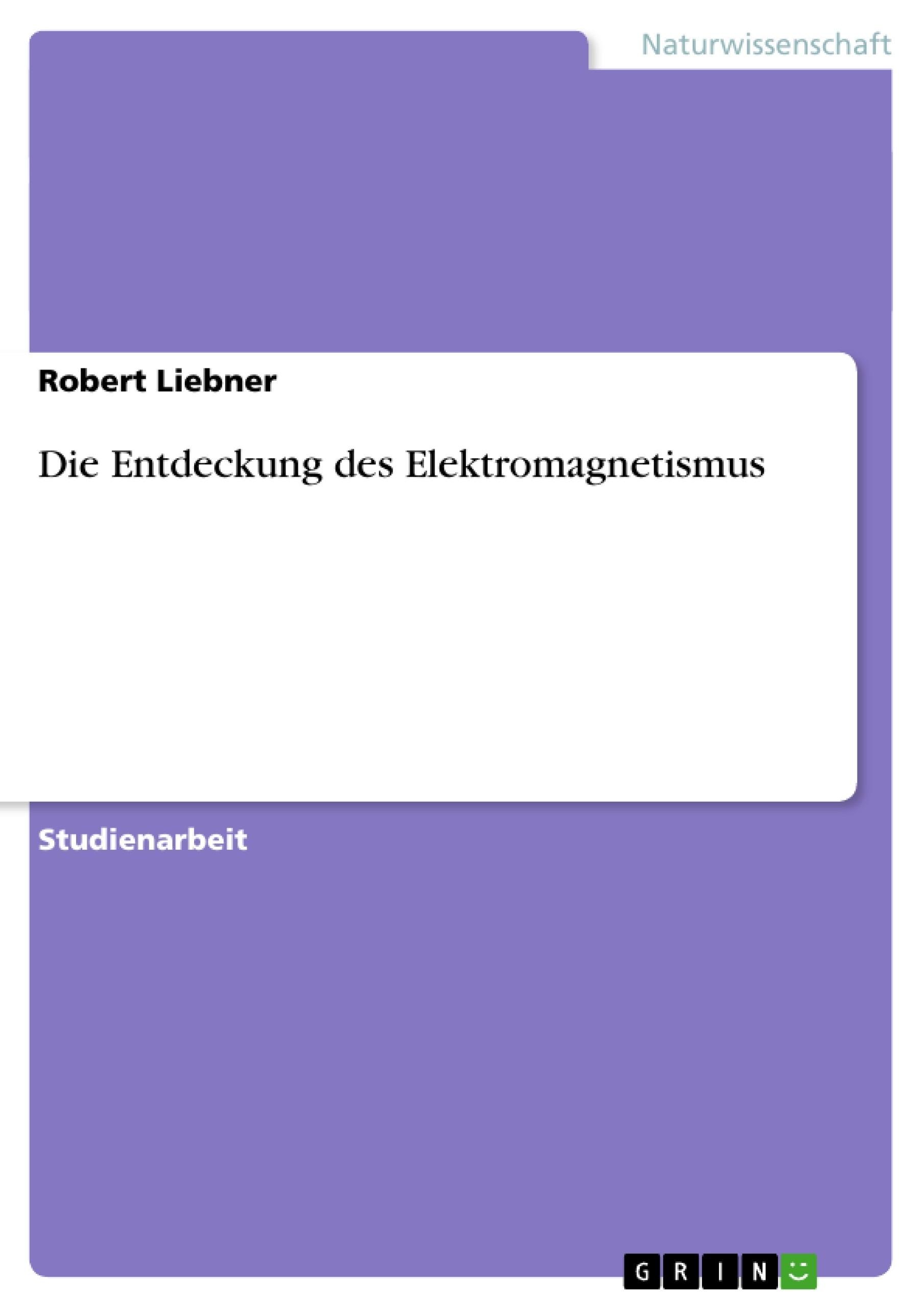 Die Entdeckung des Elektromagnetismus | Masterarbeit, Hausarbeit ...