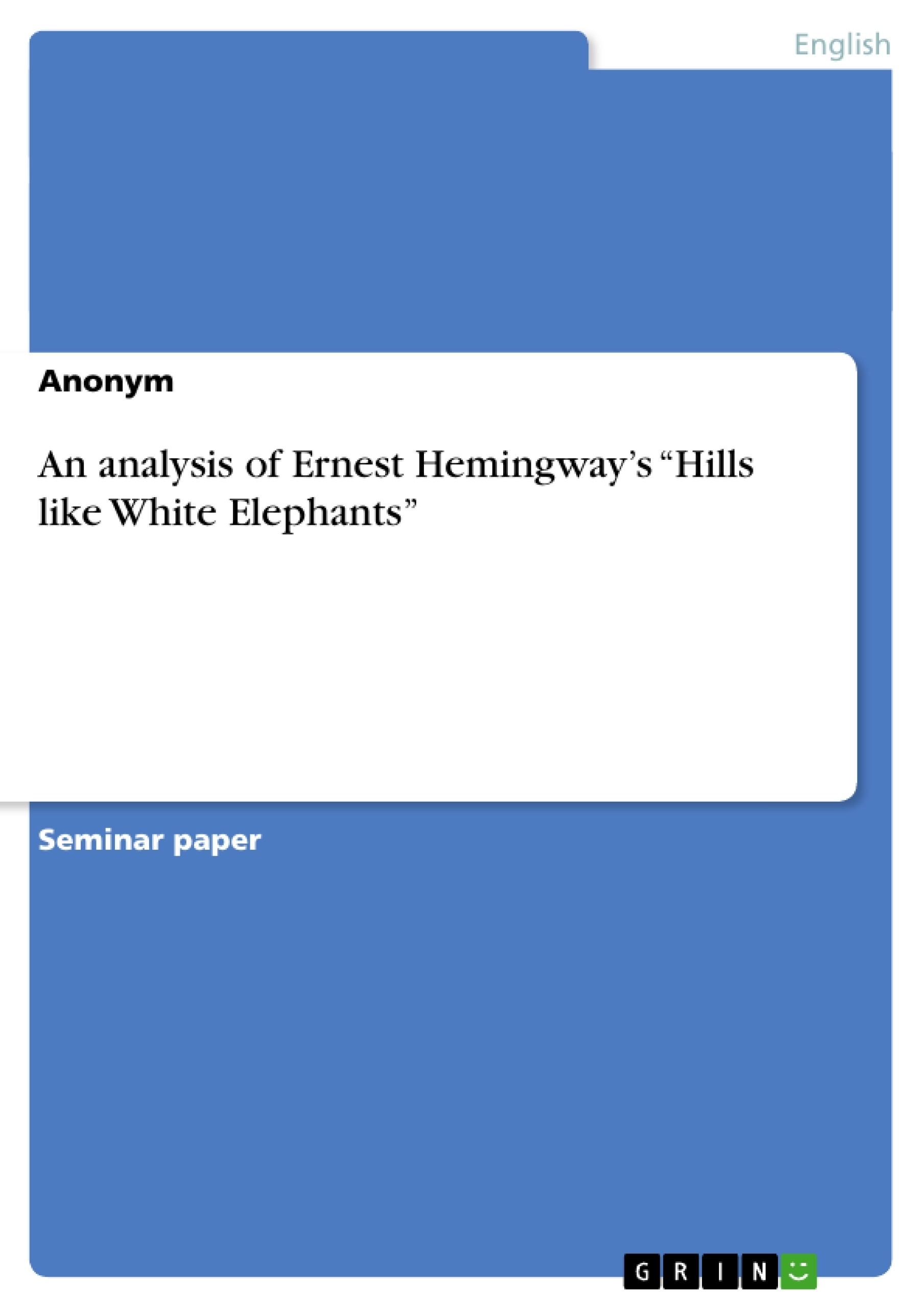 hills like white elephants ernest hemmingway Hills like white elephants has 8,323 ratings and 341 reviews florencia said: a couple a bar a health condition of some sort and a small research done.