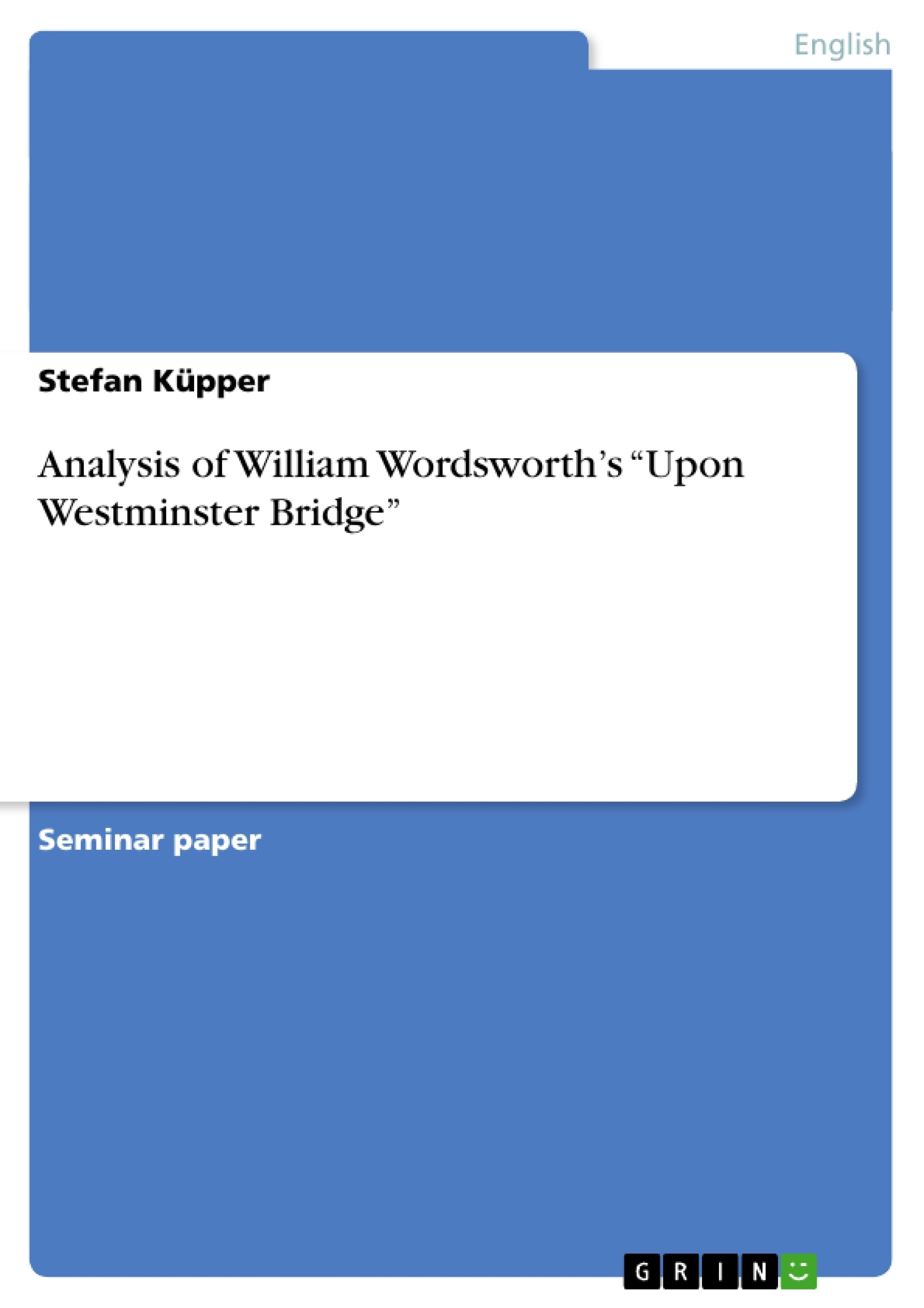 "analysis of william wordsworth s ""upon westminster bridge  analysis of william wordsworth s ""upon westminster bridge"" publish your master s thesis bachelor s thesis essay or term paper"