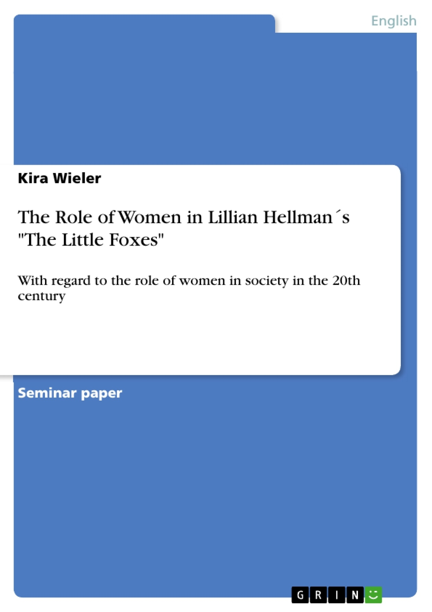 the role of women in lillian hellman´s the little foxes  the role of women in lillian hellman´s the little foxes publish your master s thesis bachelor s thesis essay or term paper