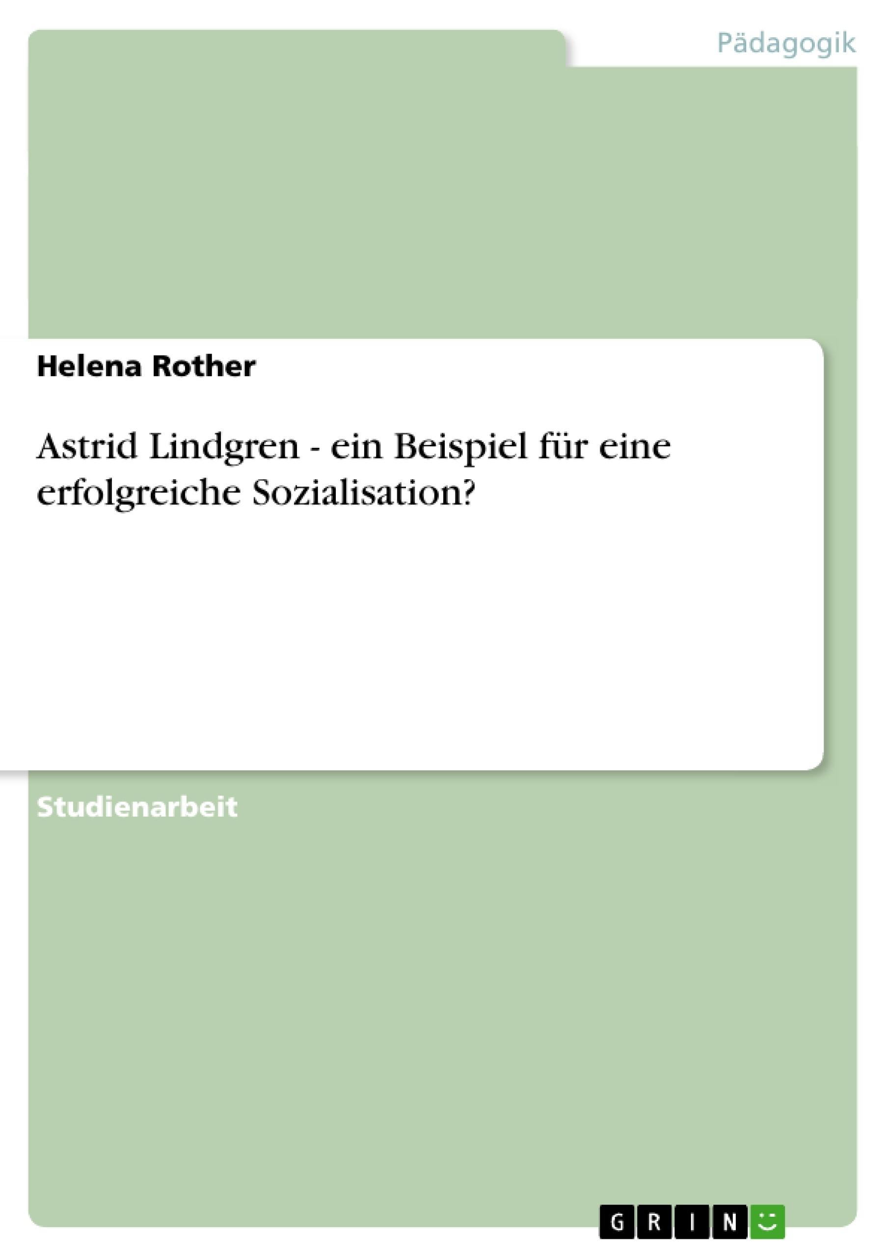 Astrid Lindgren - ein Beispiel für eine erfolgreiche Sozialisation ...