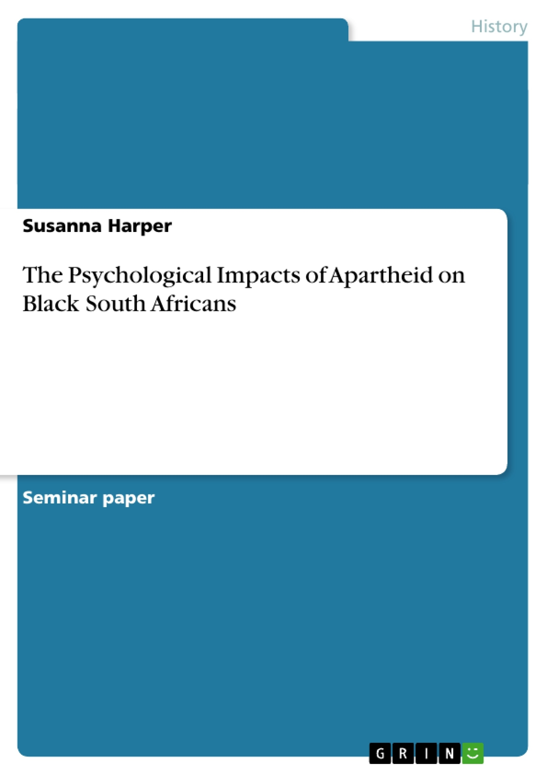 the psychological impacts of apartheid on black south africans  the psychological impacts of apartheid on black south africans publish your master s thesis bachelor s thesis essay or term paper