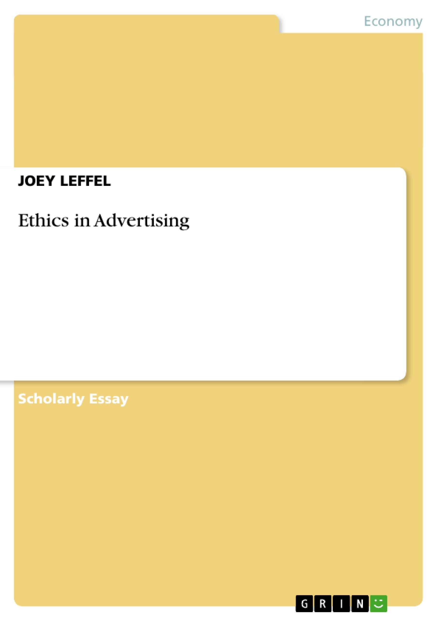 ethic in advertising essay Ethics in advertising - joey leffel - scientific essay - business economics - business ethics, corporate ethics - publish your bachelor's or master's thesis, dissertation, term paper or.