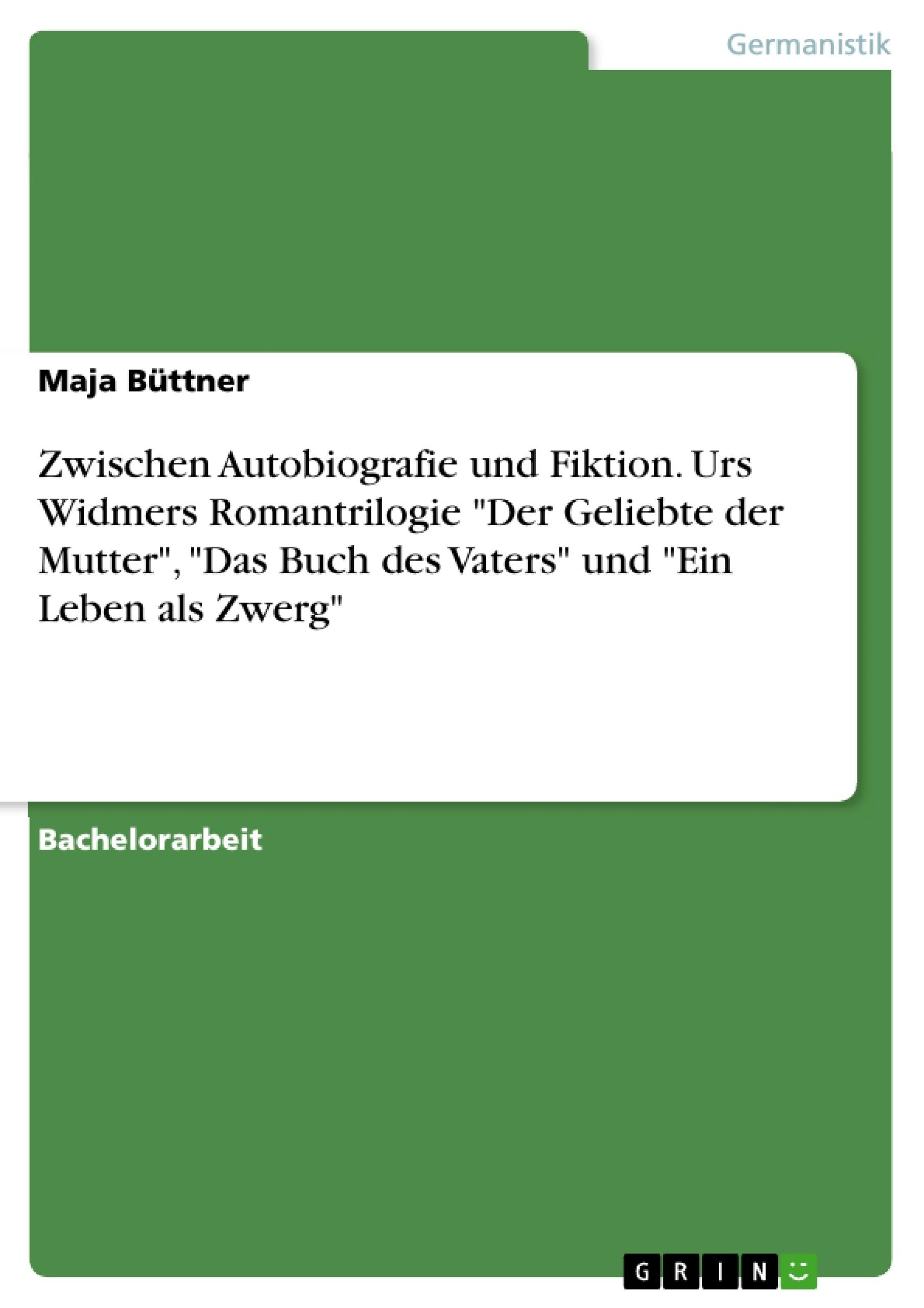 Zwischen Autobiografie und Fiktion. Urs Widmers Romantrilogie \