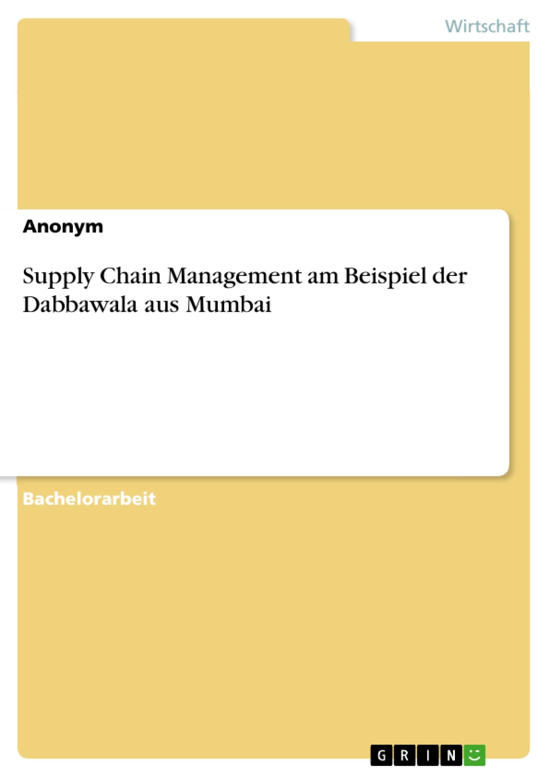 Supply Chain Management am Beispiel der Dabbawala aus Mumbai ...