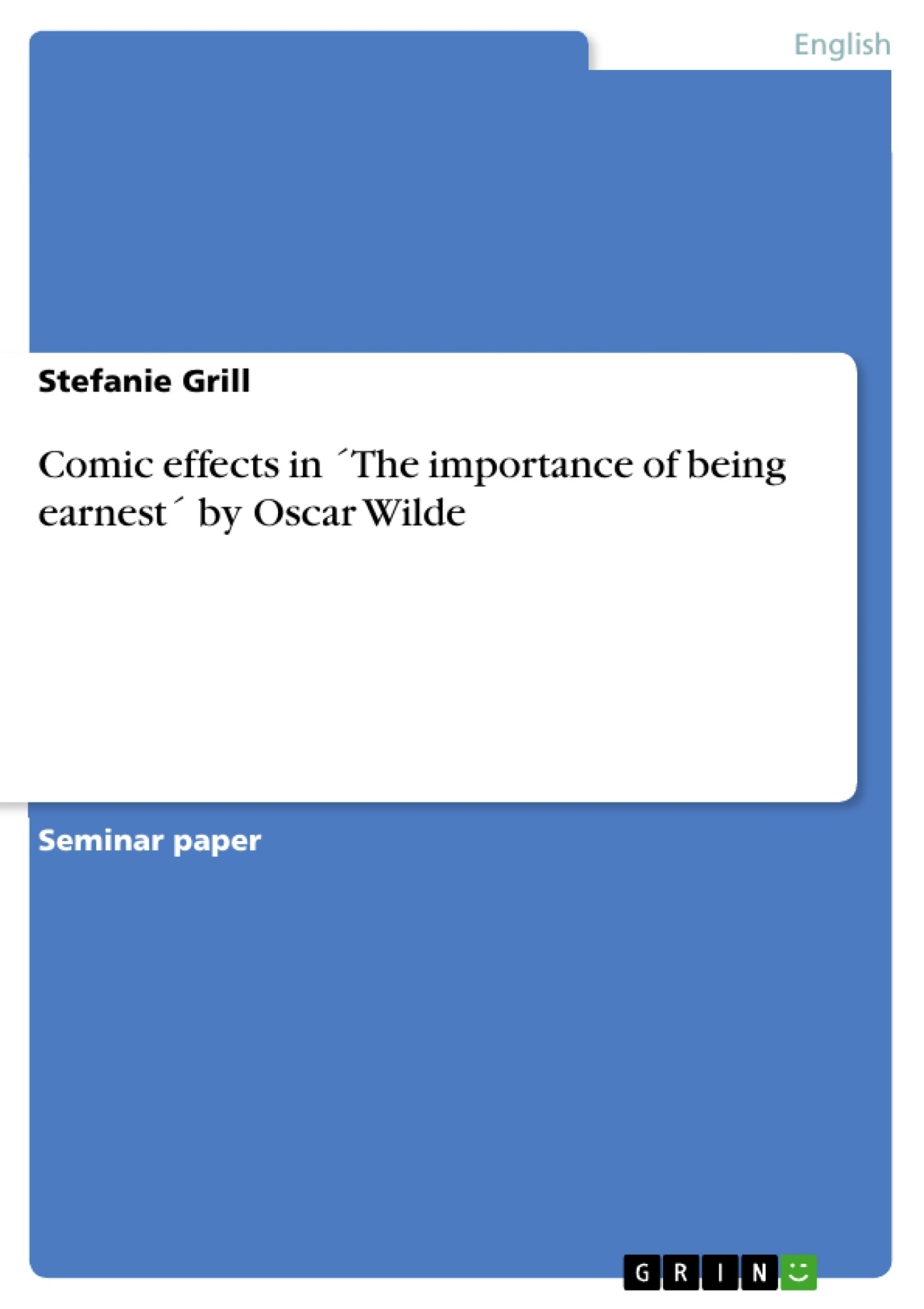 comic effects in ´the importance of being earnest´ by oscar wilde  comic effects in ´the importance of being earnest´ by oscar wilde publish your master s thesis bachelor s thesis essay or term paper
