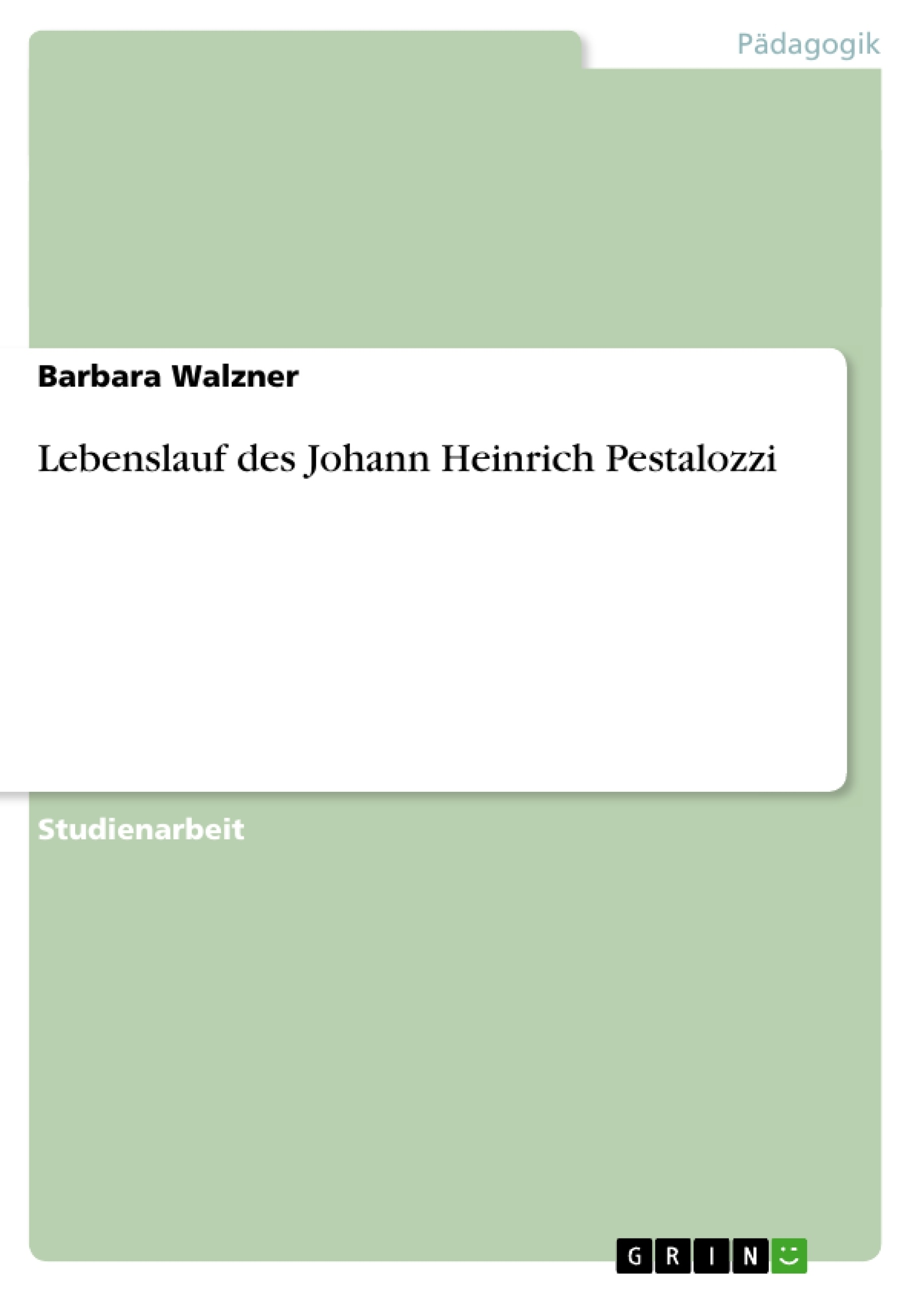 Lebenslauf des Johann Heinrich Pestalozzi | Masterarbeit, Hausarbeit ...
