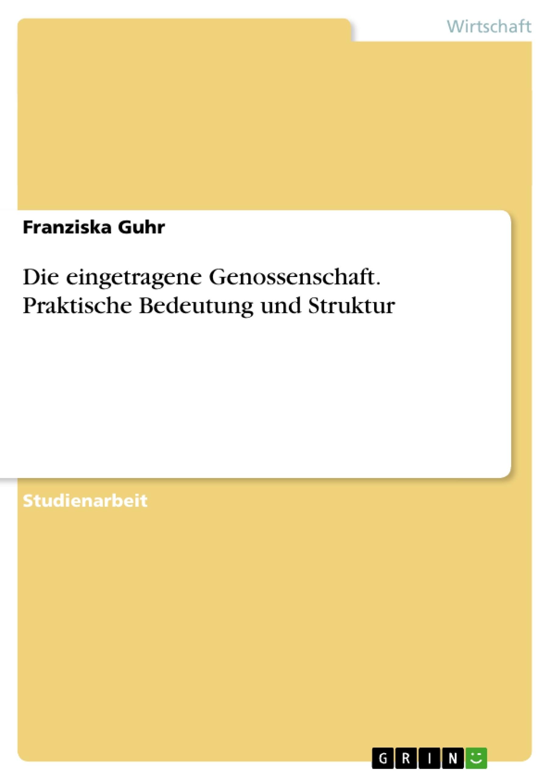 Die eingetragene Genossenschaft. Praktische Bedeutung und Struktur ...