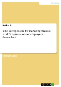 who is responsibe for managing stress at work organisations or  title who is responsibe for managing stress at work organisations or employees themselves