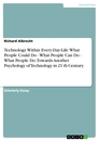 Title: Technology Within Every-Day-Life: What People Could Do -  What People Can Do - What People Do. Towards Another Psychology of Technology in 21 th Century.