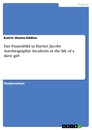 Title: Das Frauenbild in Harriet Jacobs Autobiographie Incidents in the life of a slave girl