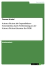 Titel: Science-Fiction als Gegendiskurs -  Systemkritik durch Verfremdung in der Science-Fiction-Literatur der DDR