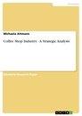 Title: Coffee Shop Industry  -  A Strategic Analysis
