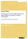 Title: Promoting the role of intellectual property rights regimes in national economic development