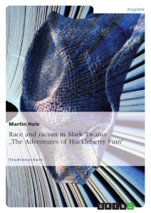 """Title: Race and racism in Mark Twains """"The Adventures of Huckleberry Finn"""""""