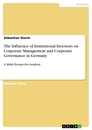 Title: The Influence of Institutional Investors on Corporate Management and Corporate Governance in Germany