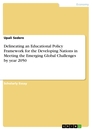 Title: Delineating an Educational Policy Framework for the Developing Nations in Meeting the Emerging Global Challenges by year 2050