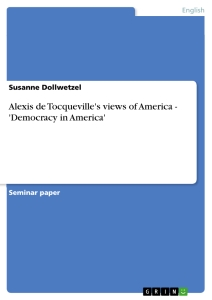 alexis de tocqueville s views of america democracy in america  alexis de tocqueville s views of america democracy in america