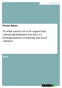 Title: To what extent can it be argued that cultural globalisation has led to a homogenisation of national and local cultures?