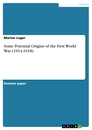 Titel: Some Potential Origins of the First World War (1914-1918)