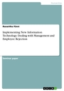 Title: Implementing New Information Technology: Dealing with Management and Employee Rejection