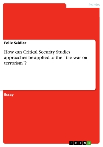 how can critical security studies approaches be applied to the  how can critical security studies approaches be applied to the `the war on terrorism´ essay