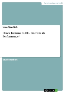 Titel: Derek Jarmans BLUE - Ein Film als Performance?
