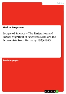 Title: Escape of Science – The Emigration and Forced Migration of Scientists, Scholars and Economists from Germany 1933-1945