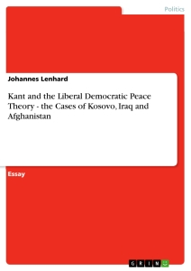 Title: Kant and the Liberal Democratic Peace Theory - the Cases of Kosovo, Iraq and Afghanistan