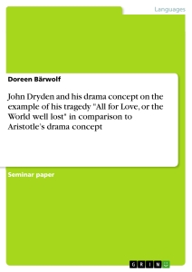 john dryden and his drama concept on the example of his tragedy  john dryden and his drama concept on the example of his tragedy all for love or the world well lost in comparison to aristotle s drama concept