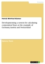Title: Developmenting a system for calculating corporation Taxes at the example of Germany, Austria and Switzerland